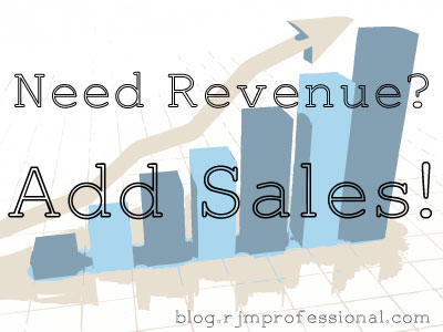 Need Revenue? Add Sales!